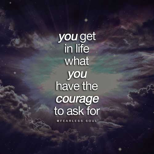 You Get In Life What You Have The COURAGE To Ask For U2013 The Law Of  Attraction Quotes