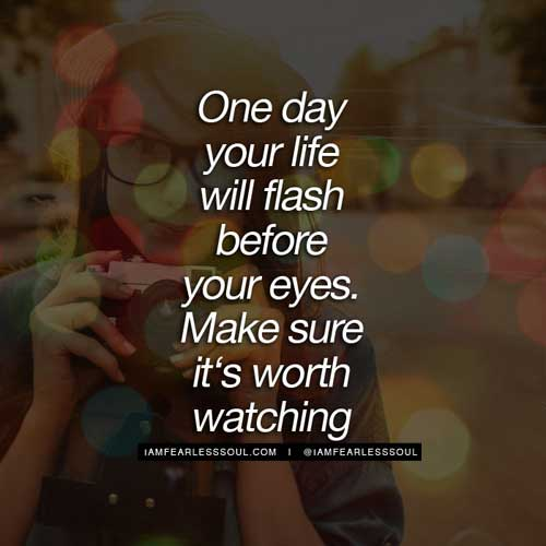 One Day Your Life Will Flash Before Eyes Make Sure Its Worth Watching Gerard Way 30 Amazing And Inspirational Quotes