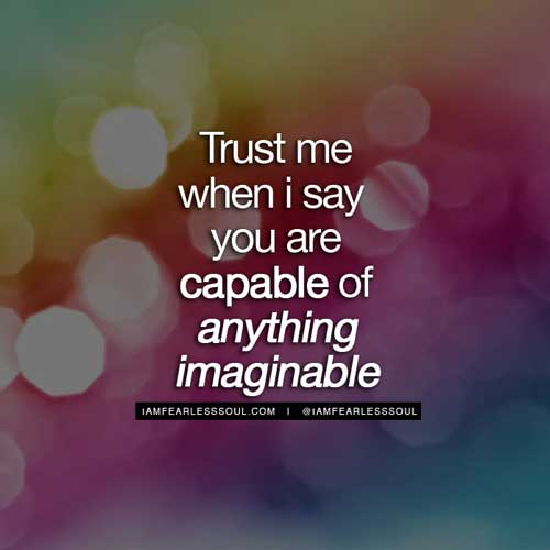 11. Trust Me When I Say, You Are Capable Of Anything Imaginable. U2013 Inspirational  Spiritual Quotes