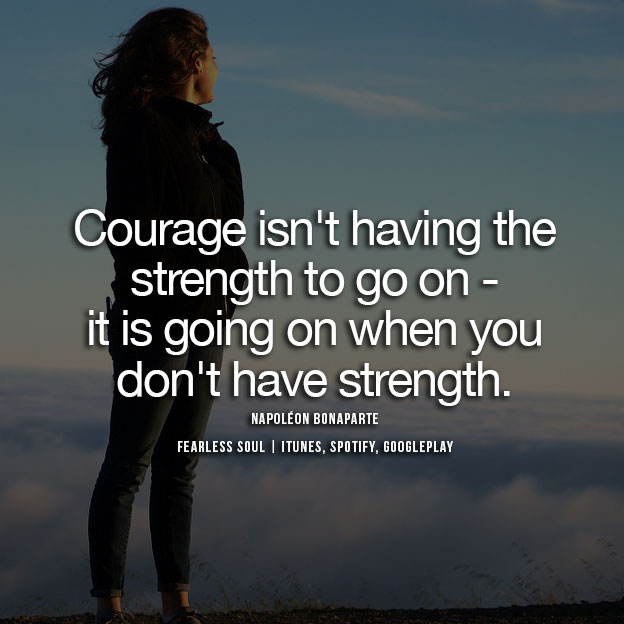 60 Of The Most Powerful Quotes On Strength Courage Extraordinary Quotes Courage