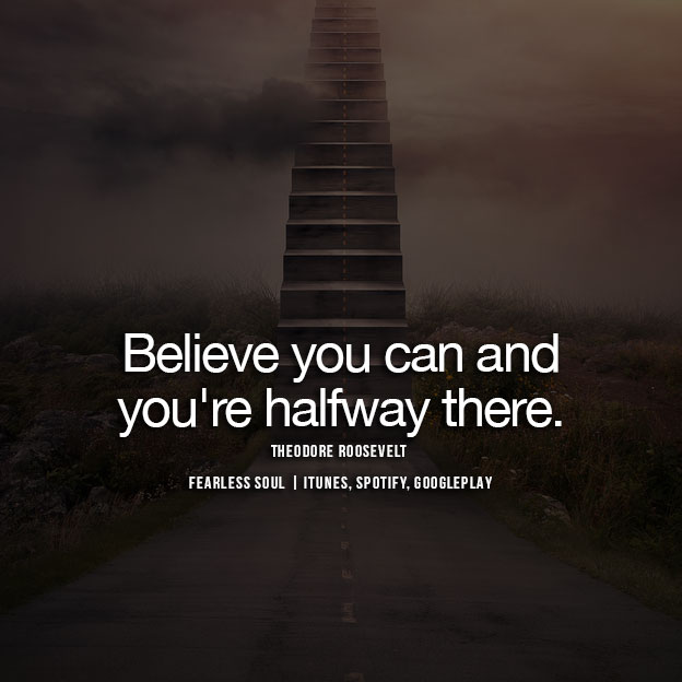 1  U201cBelieve You Can And Youu0027re Halfway There.u201d U2015 Theodore Roosevelt U2013 Quotes  On Self Confidence
