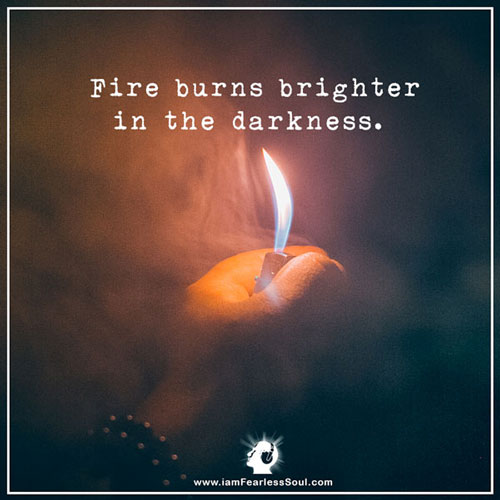 Fire Burns Brighter Inspirational