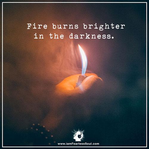 Fire Burns Brighter Inspirational