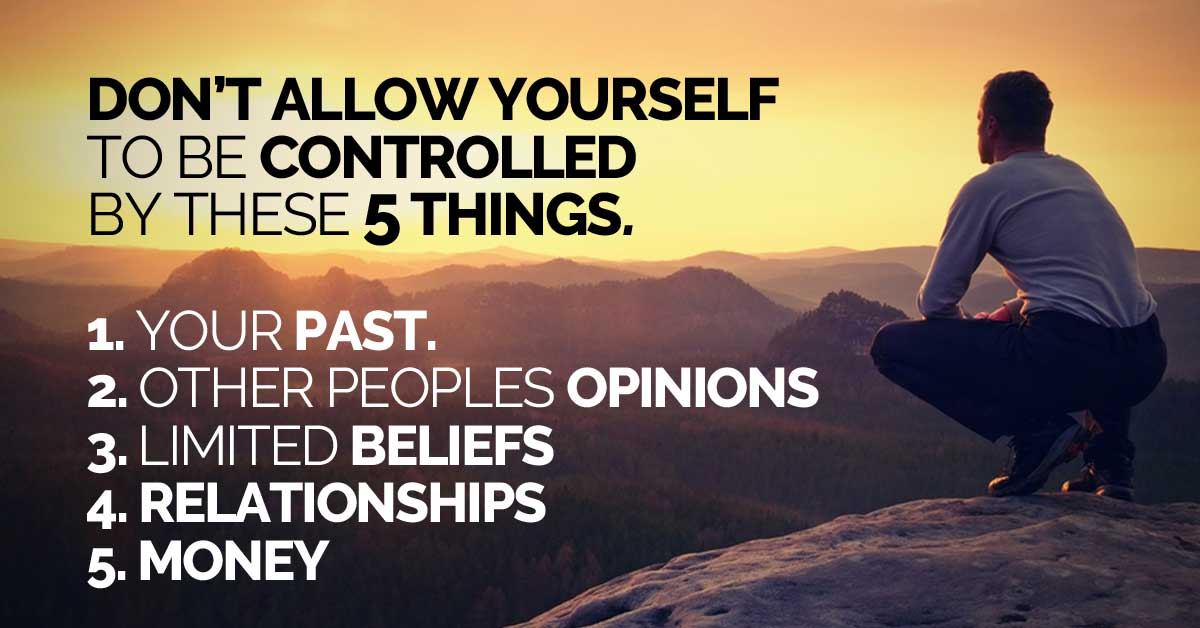 Dont Allow Your Life To Be Controlled By These 5 Things Inspiring