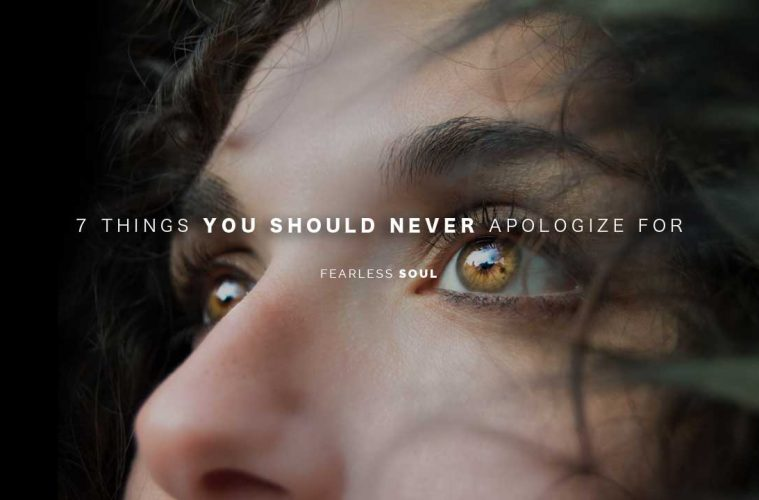 7 things you should never apologize for