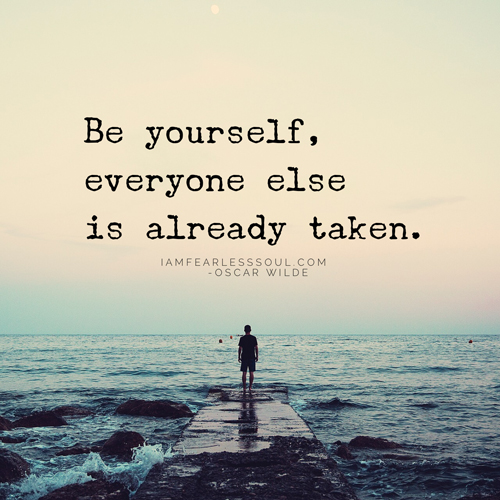 9 Of The Greatest Ever Quotes On Being Yourself To Inspire And Uplift You Be yourself; everyone else is already taken. Oscar Wilde- Quotes On Being Yourself