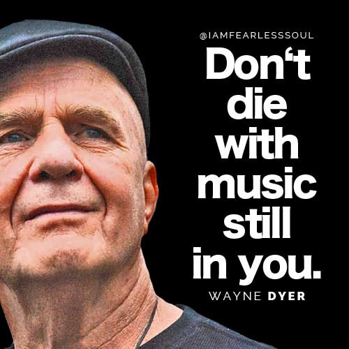 Wayne Dyer Don't Die With Music In You