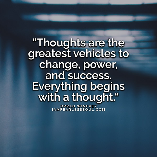 Oprah Winfrey Quote Thoughts are the greatest vehicles to change, power, and success. Everything begins with a thought.