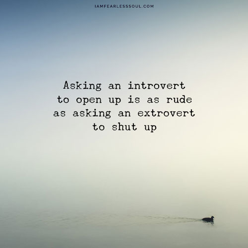 Introvert Personality? 9 Tips Guaranteed To Improve Your Outlook Asking an introvert to open up is as rude as asking an extrovert to shut up