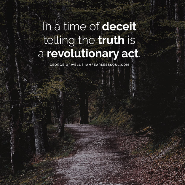 In a time of deceit telling the truth is a revolutionary act. Happiness Can Exist Only In Acceptance - Inspiration From George Orwell quote quotes saying sayings famous words speech lines saying