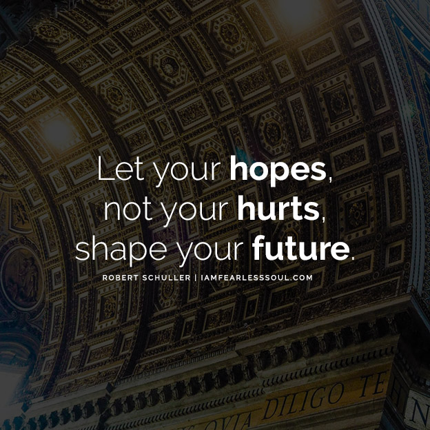 Let your hopes, not your hurts, shape your future. Problems Are Not Stop Signs They Are Guidelines - The Inspiring Robert Schuller