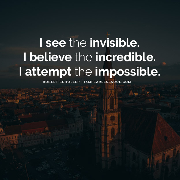 Problems Are Not Stop Signs They Are Guidelines - The Inspiring Robert Schuller I see the invisible. I believe the incredible. I attempt the impossible.