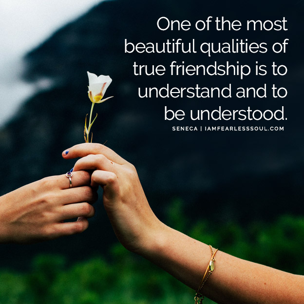 One of the most beautiful qualities of true friendship is to understand and to be understood. - Seneca