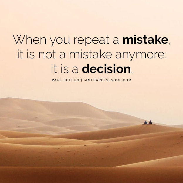 8 Paulo Coelho Quotes That Will Show You The Power Within When you repeat a mistake, it is not a mistake anymore: it is a decision.