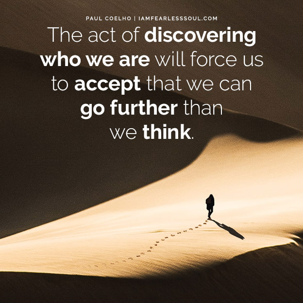 8 Paulo Coelho Quotes That Will Show You The Power Within Quote Quotes The act of discovering who we are will force us to accept that we can go further than we think.