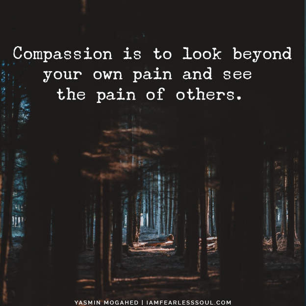 What Hitting Rock Bottom Can Teach You About Letting Go Yasmin mogahed quote Compassion is to look beyond your own pain and see the pain of others.