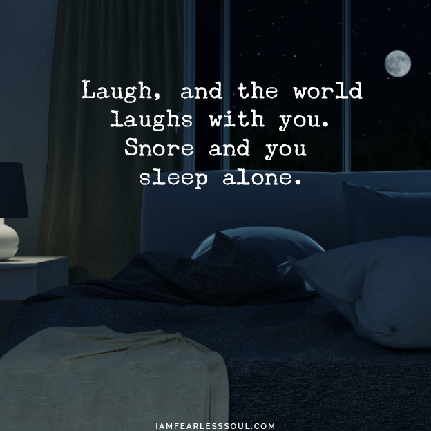 4 Sleep Relaxation Techniques to Help You Sleep Better Than Ever Laugh, and the world laughs with you. Snore and you sleep alone. quote quotes insomnia sleep apnoea snoring night time can't sleep snore snoring funny wife partner sleeping coma