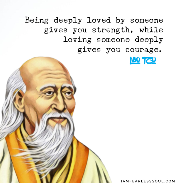 Being deeply loved by someone gives you strength, while loving someone deeply gives you courage. Lao tzu quote laozi love romance cute message note desire unrequited STOP Doing These 3 Things If You Want To Find Love!