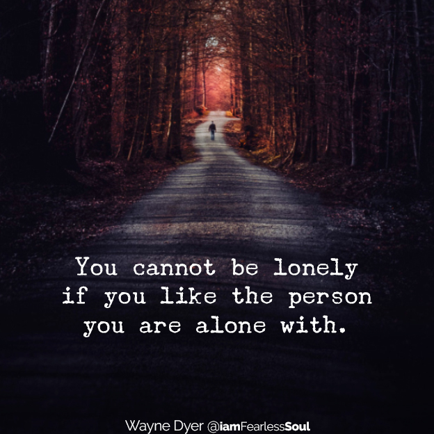 3 Ways To Tune Into Your Personal Power When You Feel Alone You cannot be lonely if you like the person you are alone with. Wayne dyer quote