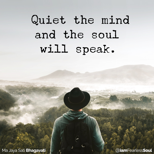 Ma Jaya Sati Bhagavati quote leader guidance The Best Time to Practice Short Meditation & Affirmations (Hint: It's Not When You Think) quote spiritual law of attraction thoughts fearless soul brain Quiet the mind and the soul will speak