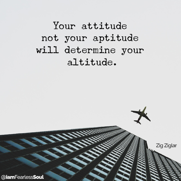 This Is How To Shift Your Perspective to Create a Better Life Your attitude not your aptitude will determine your altitude.