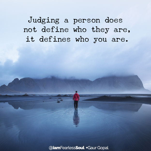 This Is Why You Should Never Judge Someone If You Don't Know Their Story Gaur Gopal quote judging judgement rash parenting decision mango story spiritual lesson quote Judging a person does not define who they are, it defines who you are.