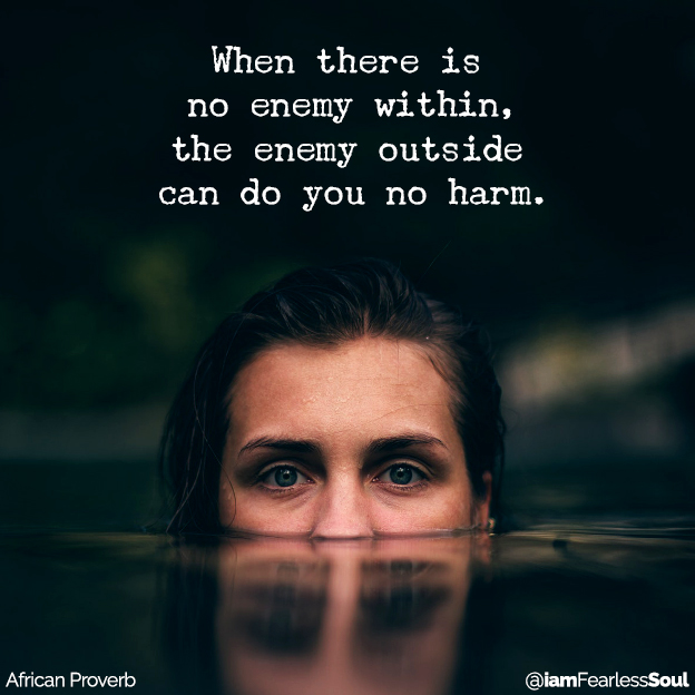 How to Blow Past the Barriers of Your Limiting Beliefs assured spiritual motivation inspirational inspired When there is no enemy within, the enemy outside can do you no harm. African proverb quote fearless soul limited mindset believing beliefs confidence