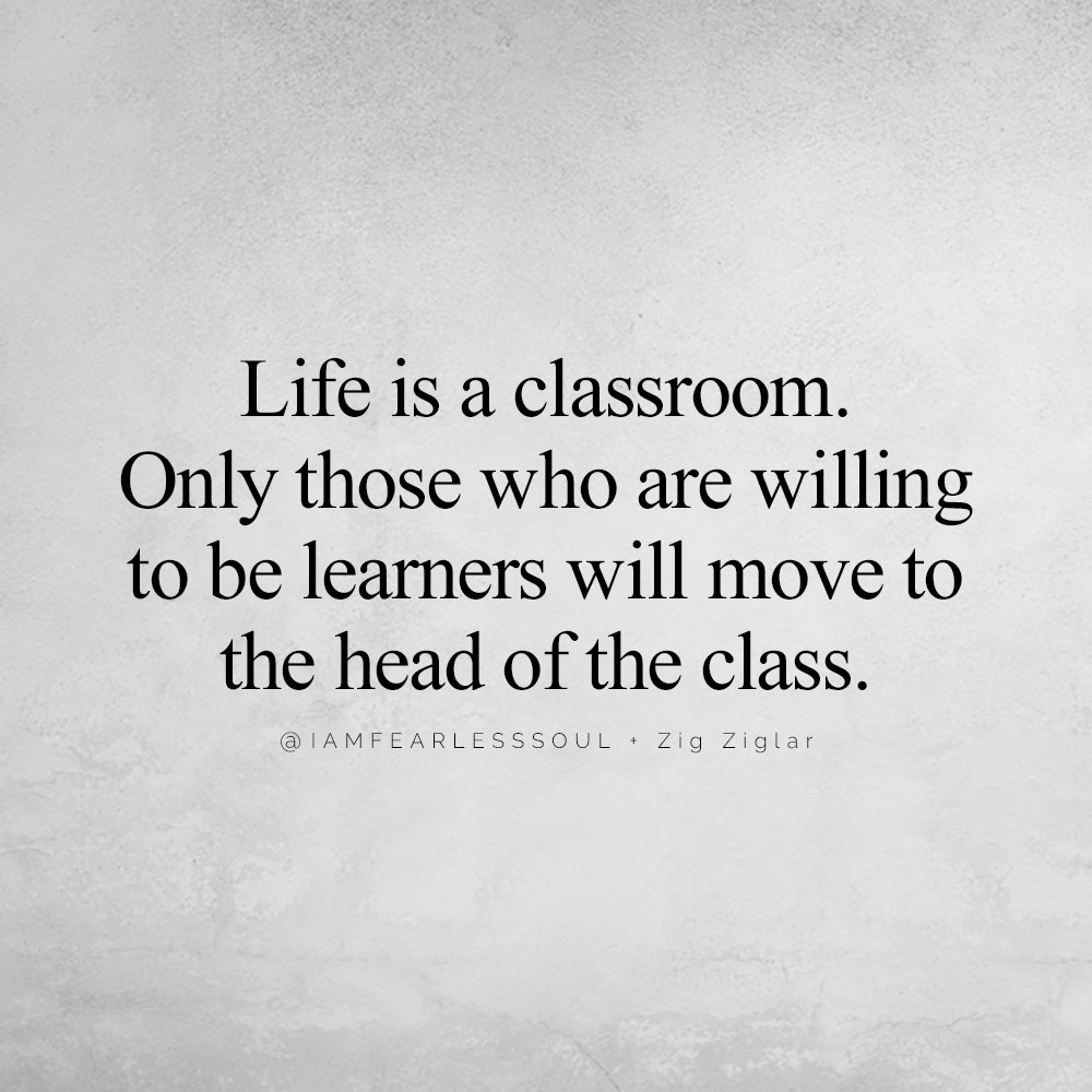 The Power of Forgiveness: 4 Keys to Letting Go of Hurt & Anger Life is a classroom. Only those who are willing to be learners will move to the head of the class. @IAMFEARLESSSOUL + Zig Ziglar quote quote school education life learning