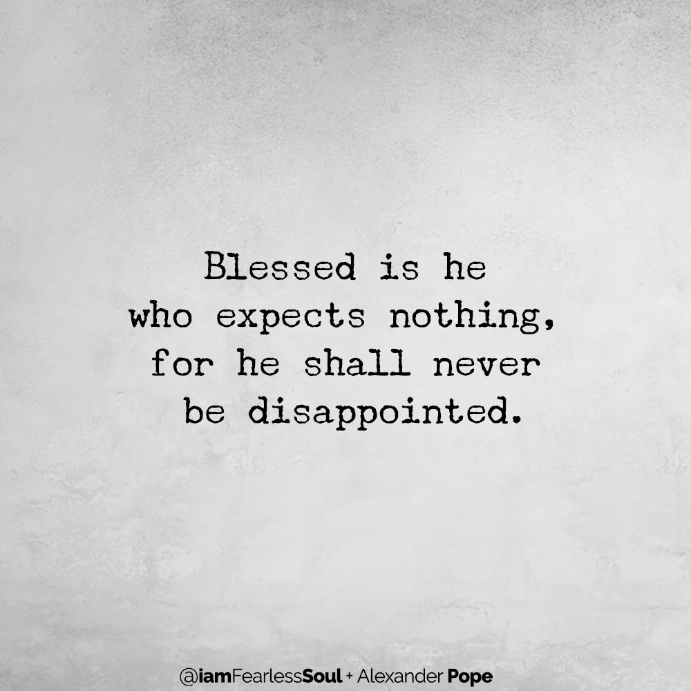 Holding Expectations VS Communicating Needs - A Powerful ShiftBlessed is he who expects nothing, for he shall never be disappointed. Alex pope wrote expectation Chiara gizmo article quote writer writing That Will Change Your Life