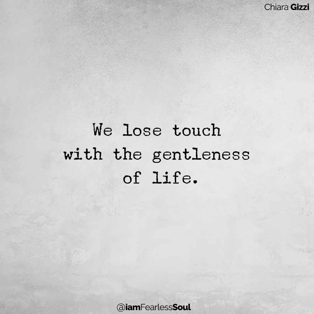Learning To Trust In A World That Teaches You To Constantly Fight For Survival From this space, we lose touch with the gentleness of life. Chiara gizzi quote quotes I am fearless soul woman women female empowerment feminism spiritual meditation