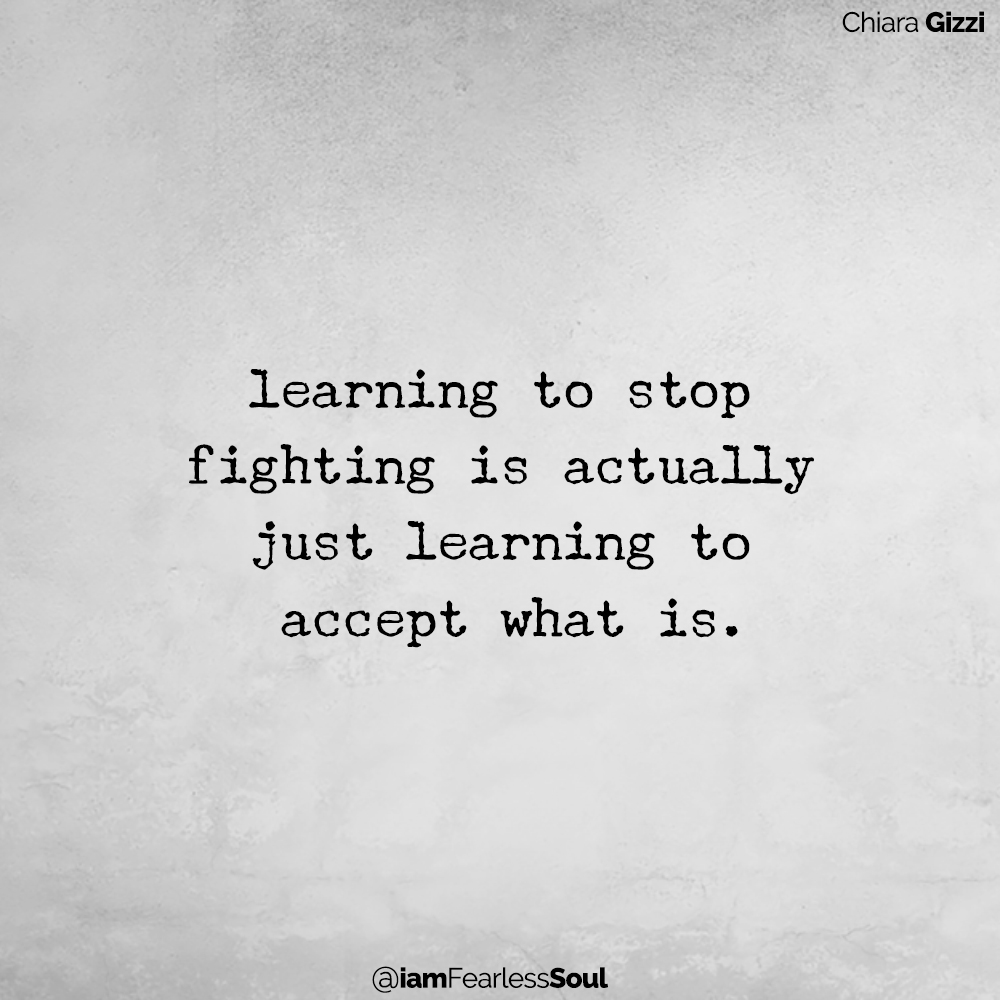 Learning To Trust In A World That Teaches You To Constantly Fight For Survival Chiara gizzi quote quotes I am fearless soul woman women female empowerment feminism spiritual meditation learning to stop fighting is actually just learning to accept what is.