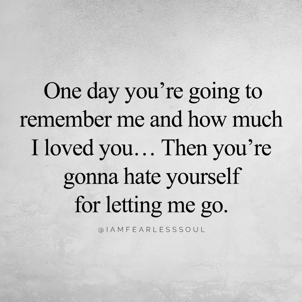 7 Quotes That Will Mend A Broken Heart & Restore Your Pride One day you're going to remember me and how much I loved you… Then you're gonna hate yourself for letting me go. @IAMFEARLESSSOUL