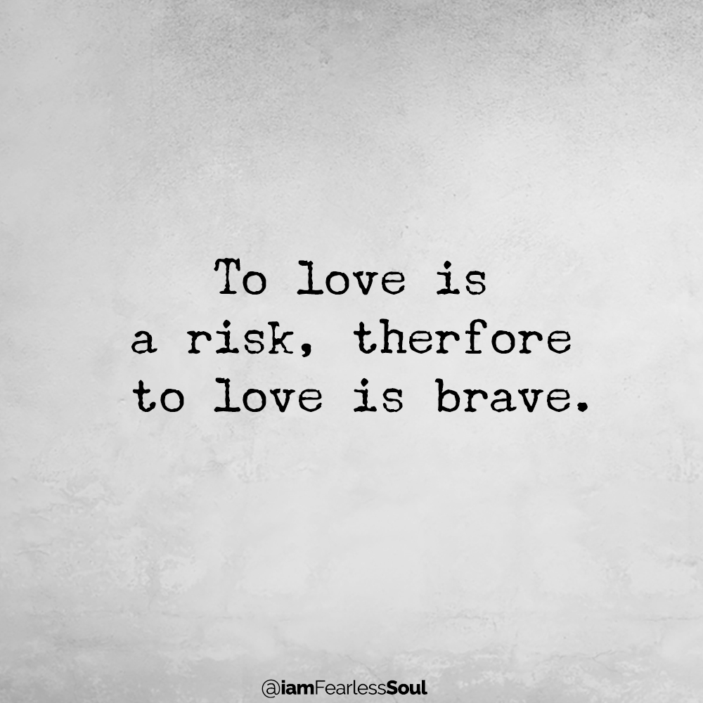 Will I Ever Find Love? Probably Not If You Keep Doing These 3 Things To love is a risk, therfore to love is brave.