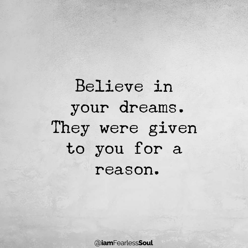 Believe in your dreams. They were given to you for a reason. Never Ignore These Very Important Dream Symbols fearless soul quote spiritual symbolism what does it mean