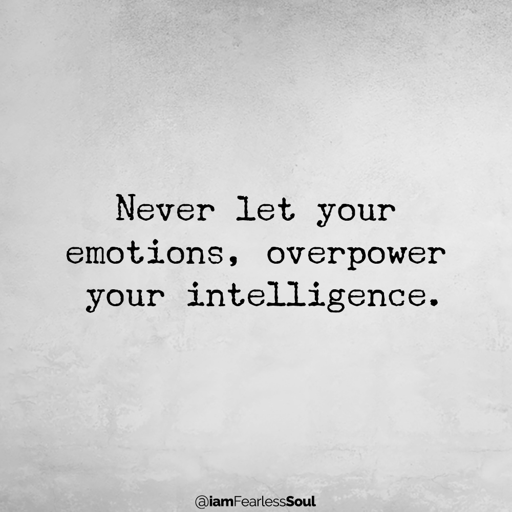 When You Understand The Difference Between Feelings, Emotions & Thoughts You Can Bring About Positive Change Never let your emotions, overpower your intelligence.