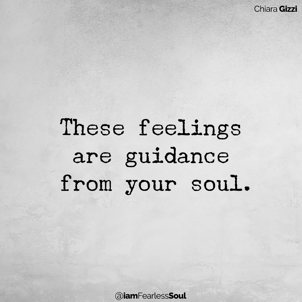 The Down Side Of Positive Thinking: Is It Really All That Beneficial? These feelings are guidance from your soul. Chiara gizzi quote fearless soul