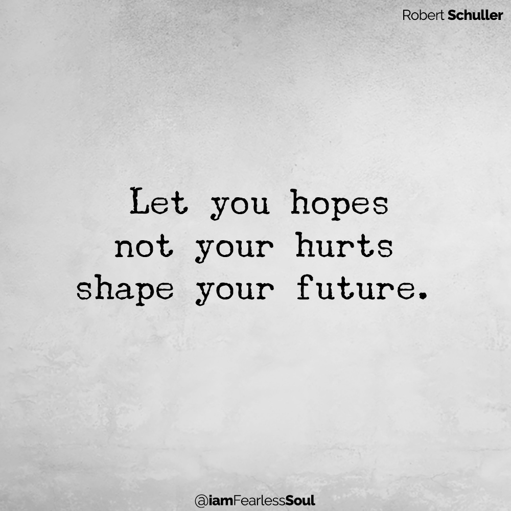 4 Simple Steps That Will Help You To Build Emotional Resilience Robert Schuller Let you hopes not your hurts shape your future.