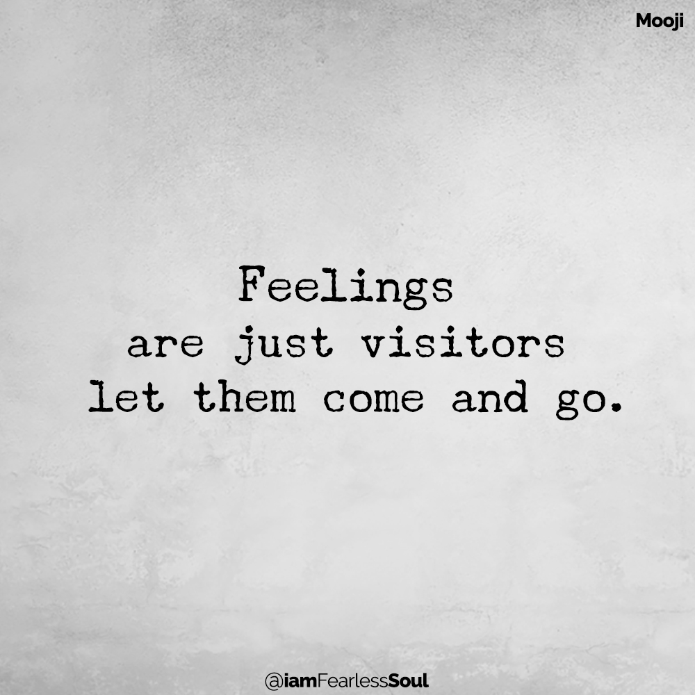 What are Feelings vs. Emotions vs. Thoughts: How Nuances of Each Effect Positive Change Feelings are just visitors let them come and go moose quote