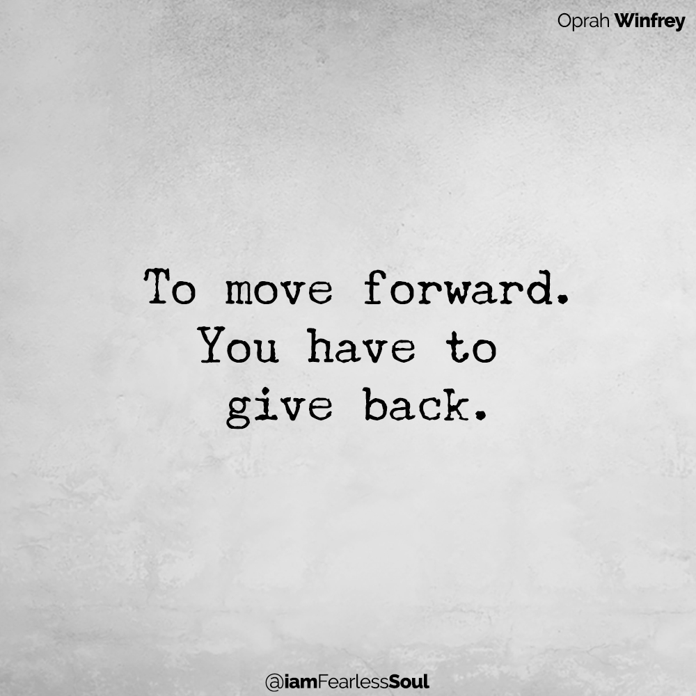 When You Can't Take Any More This Simple Step Will Create Instant Happiness To move forward. You have to give back.