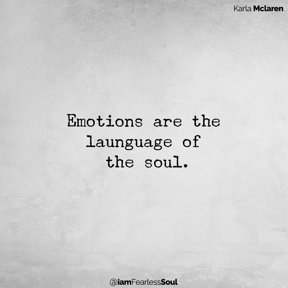 6 Traits of a Spiritual Master: Only One in 100 Practice Them All Emotions are the launguage of the soul. quote karla mclaren