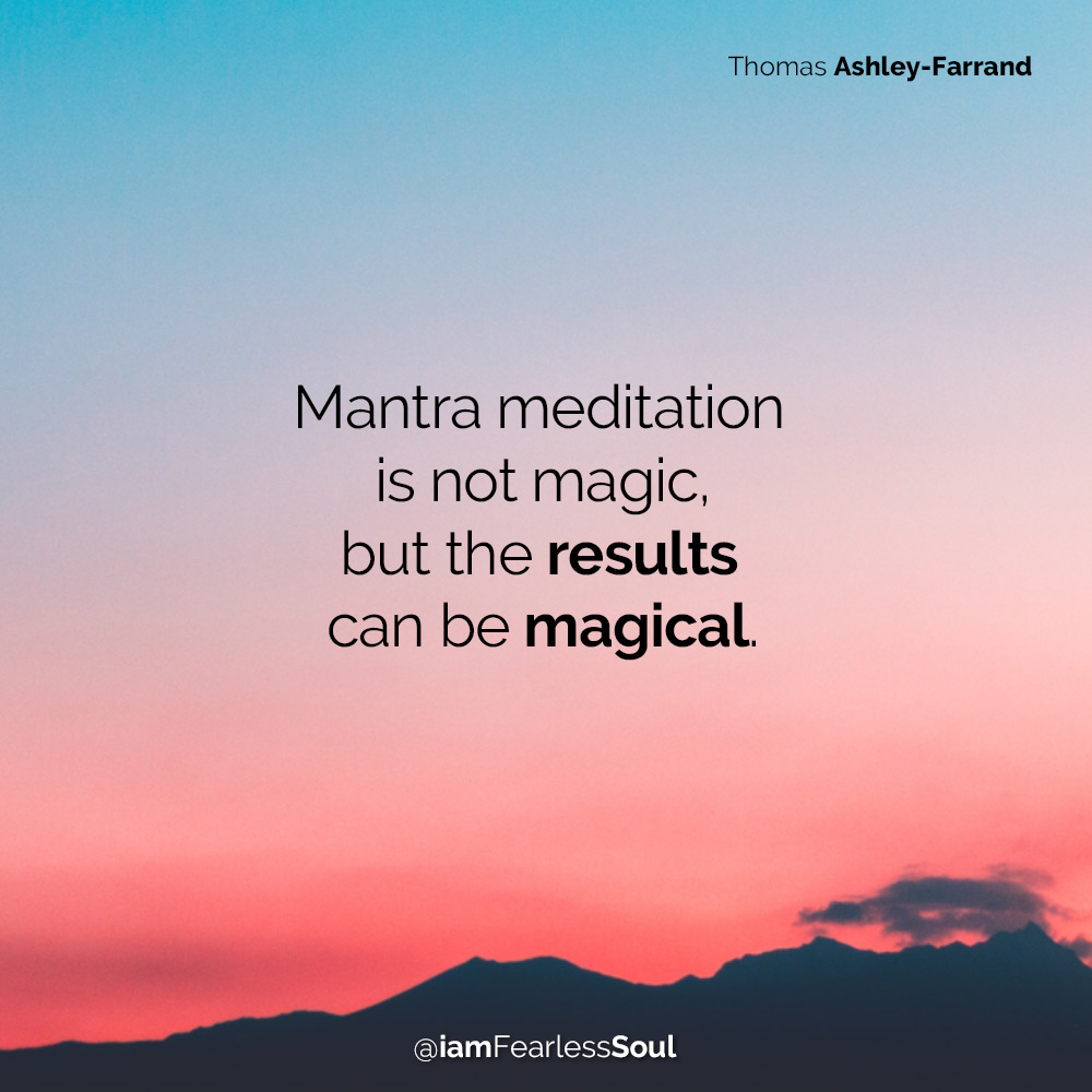 Discovering Mantras: What Is a Mantra? How They Work & The Remarkable Results You Can Achieve By Using Them Mantra meditation  is not magic, but the results  can be magical.