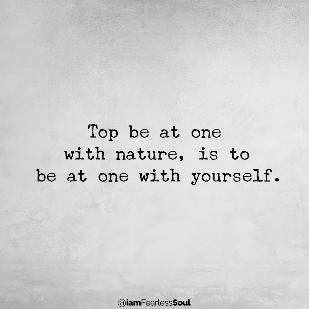 6 Traits of a Spiritual Master: Only One in 100 Practice Them All To be at one with nature, is to be at one with yourself. nature quote