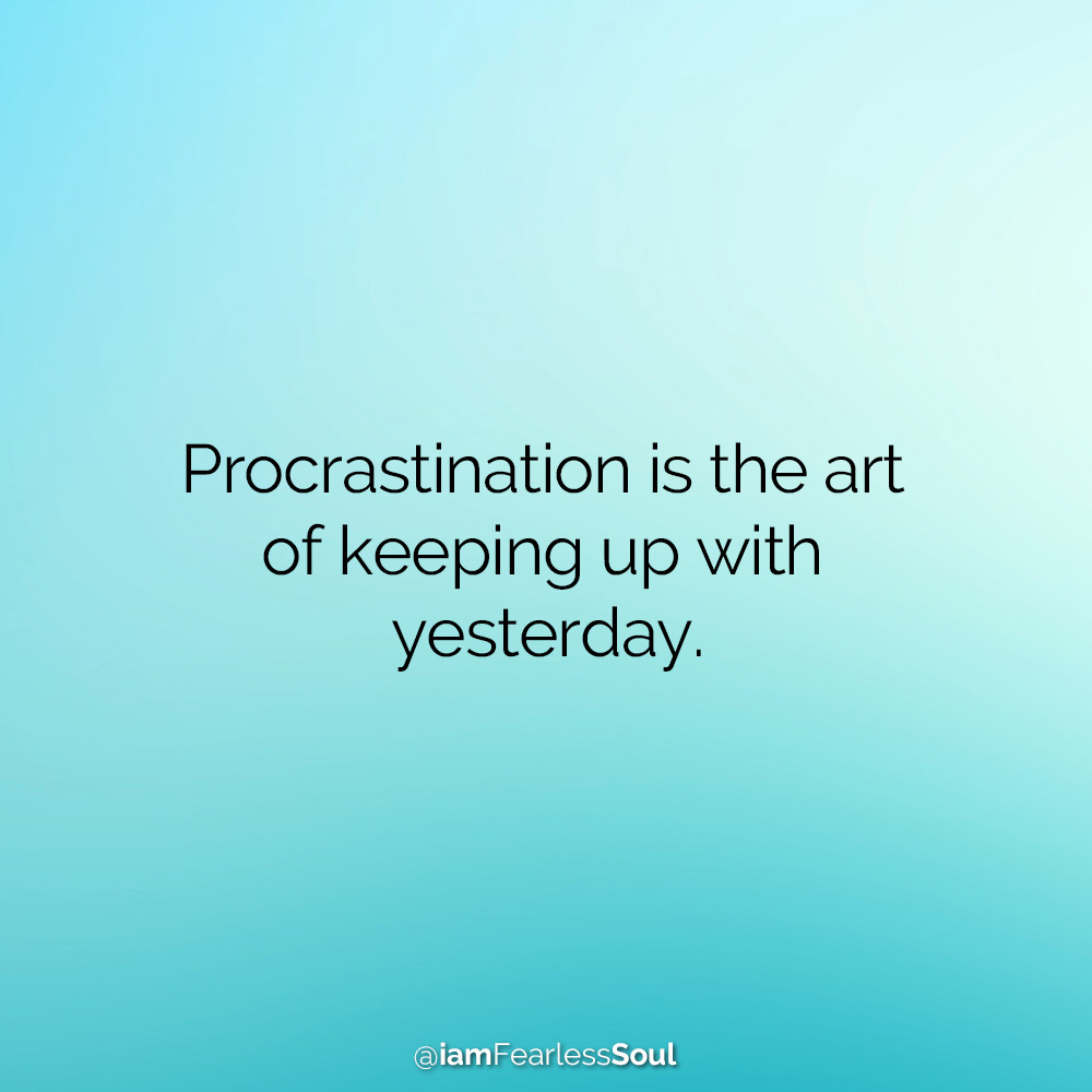 Overcome Procrastination Once And For All With These 4 Simple Steps Procrastination is the art of keeping up with yesterday.