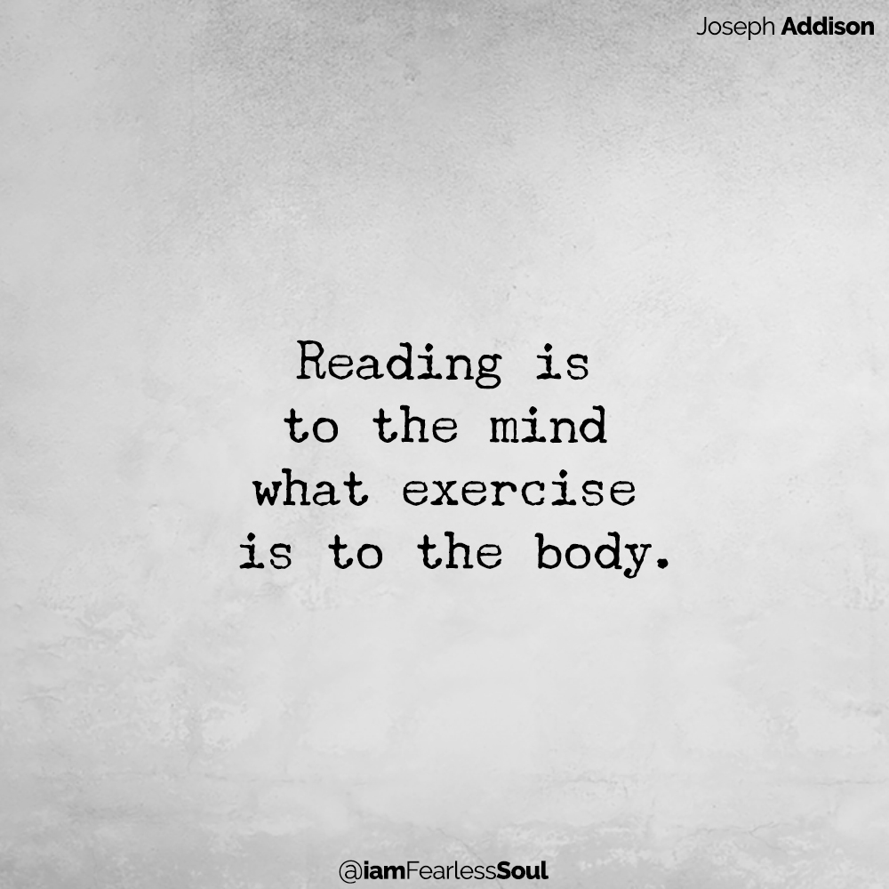 You Can Outperform Your IQ - By Upgrading These Habits Reading is to the mind what exercise is to the body. Joseph Addison