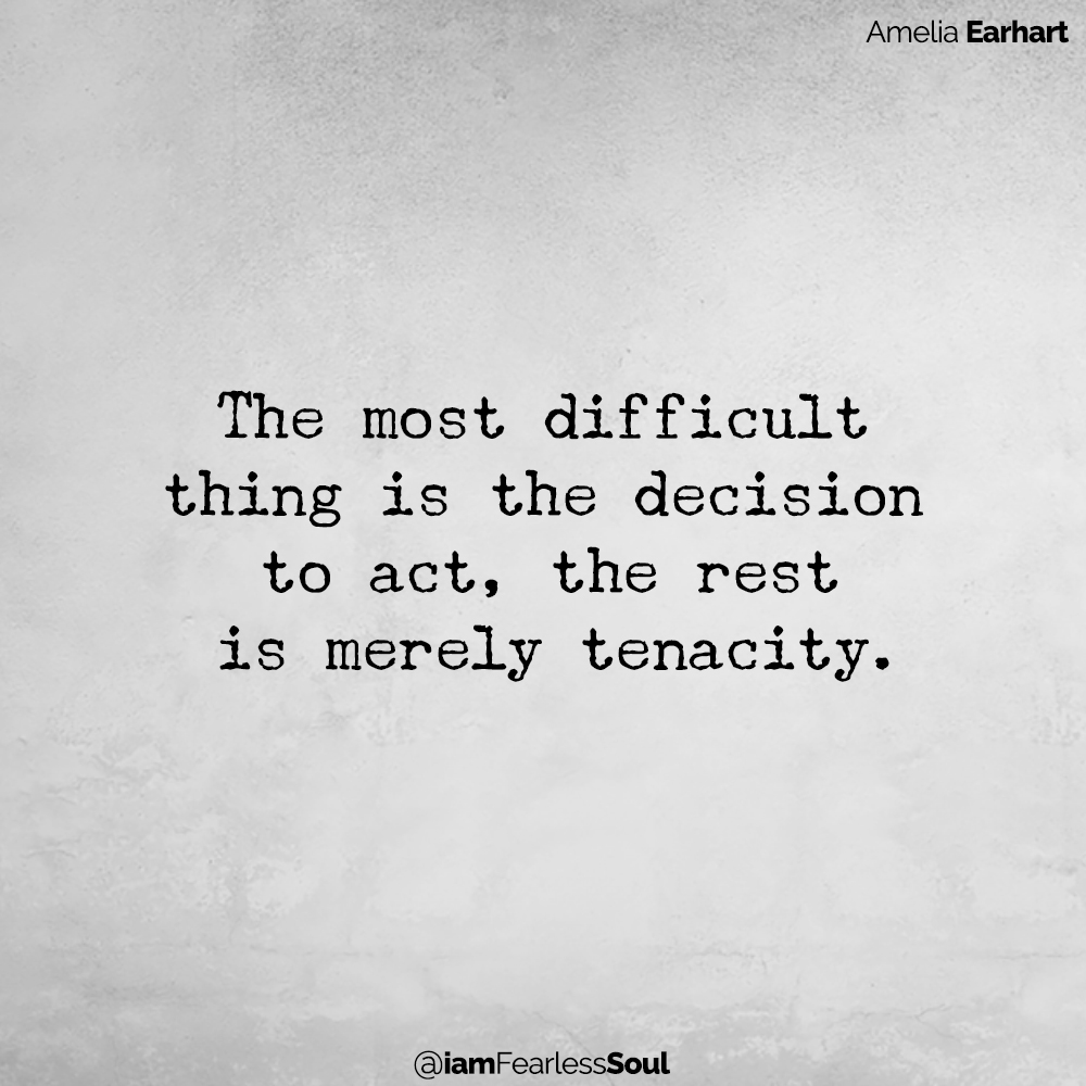 You Can Outperform Your IQ - By Upgrading These Habits The most difficult thing is the decision to act, the rest is merely tenacity. Amelia Earhart