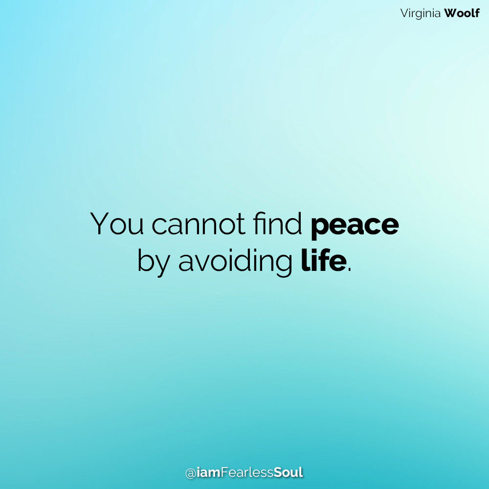 Why Avoiding Your Emotions Won't Help You To Heal Them - Here's What To Do Instead Virginia Woolf You cannot find peace by avoiding life.
