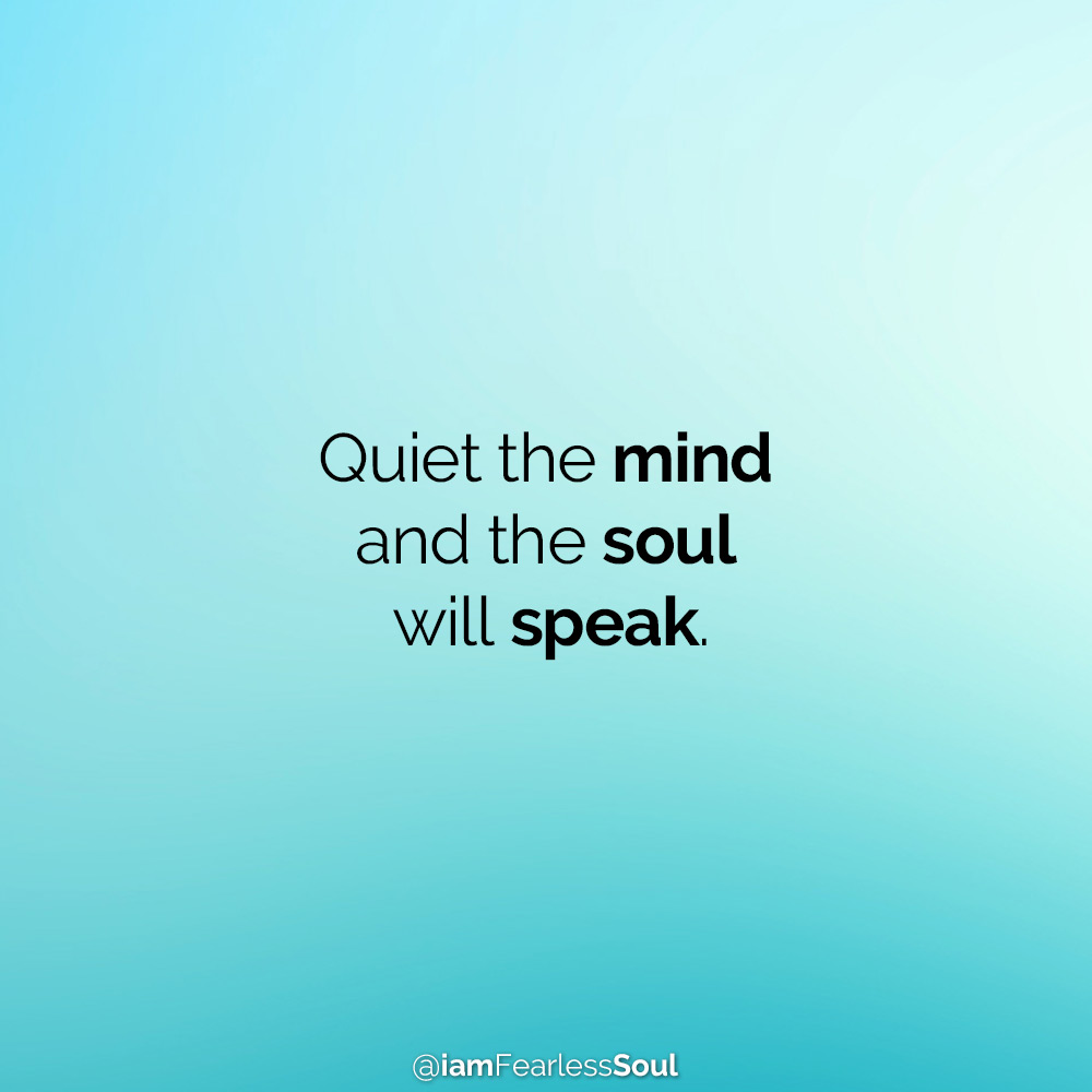 5 Ways To Hack Your Subconscious Mind & Unlock Your Greatest Life quiet the mind an the soul will speak meditation quote meditate meditating spirituality quote I am fearless soul