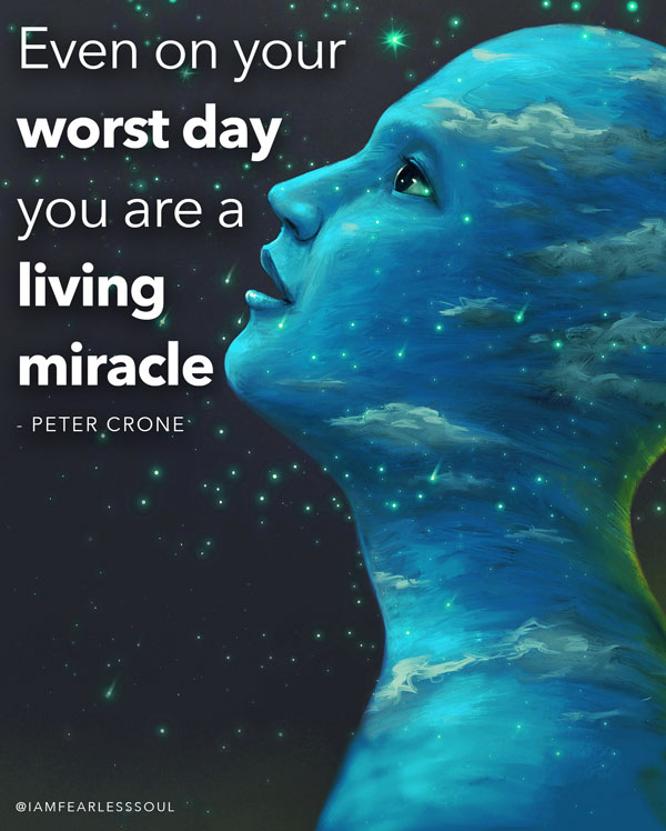even on your worst day you are a living miracle